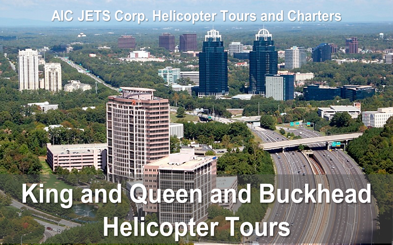 King and Queen and Buckhead Helicopter Tours | AIC JETS Corp. Helicopter Tours and Charters | You will fly over Atlantic Station, Georgia Tech, The Georgia Aquarium and The World of Coca-Cola, Centennial Olympic Park, CNN, Mercedes-Benz Stadium and then over Turner Field and The State Capitol