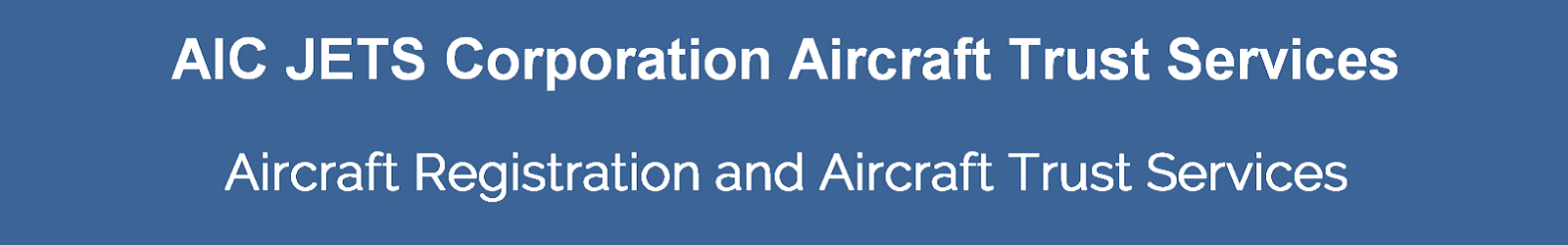 Aircraft Owner Trustee Services | FAA Aircraft Trust Registration | Aircraft Owner Trusts | FAA Aircraft Owner Trust | Aircraft Trusts AIC JETS Corporation | FAA Registration of Aircraft for Non US Citizens | Benefits to Registering an Aircraft in Trust