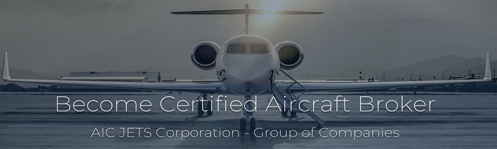 Aircraft Broker Training | Certified and Accredited Aircraft Dealers and Aircraft Brokers | Become an Airplane Broker | Aircraft Broker Commission | Aircraft Sales Training | Aircraft Broker License | Aircraft Broker Training and Certification Program | Aircraft Broker Accreditation Program | Private Jet Broker Training | AIC JETS Corporation - Group of Companies